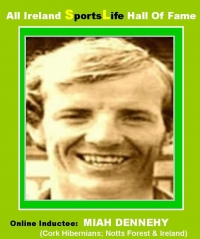 All Ireland HALL of FAME E-ONLINE TRIBUTES Gallery.......MIAH DENNEHY..Cork & Ireland Soccer Legend