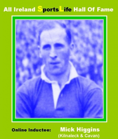 MICK HIGGINS  (Cavan):  All Ireland SportsLife Hall Of Fame Inductee  [GAELIC FOOTBALL AWARD]