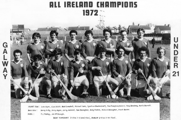 In  1972 Galway won their first ever All Ireland Under 21 Championship title and many of the players on that team went on to become Galway hurling legends. Amongst the great players to emerge was Iggy Clarke and in 2014 Iggy was inducted into All Ireland Hall Of Fame Online Gallery in a SportsLife Tribute Show hosted by Derry JF Doody and attended by over 300 patrons.